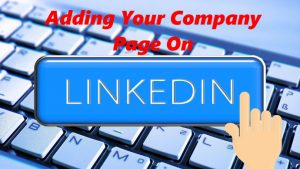 LinkedIn How To Add Your Company Page